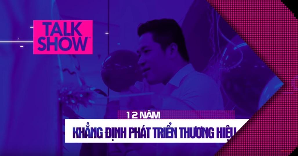 [Video] Chương trình Talk Show – 12 năm khẳng định và phát triển thương hiệu